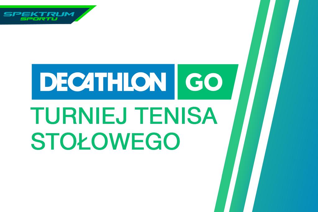 Plakat turnieju Decathlon GO- Turniej Tenisa Stołowego/ Spektrum Sportu
